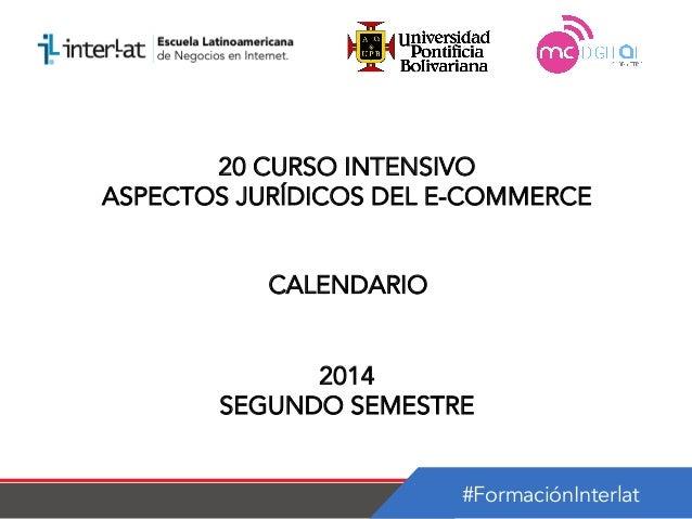 #FormaciónInterlat 20 CURSO INTENSIVO ASPECTOS JURÍDICOS DEL E-COMMERCE CALENDARIO 2014 SEGUNDO SEMESTRE