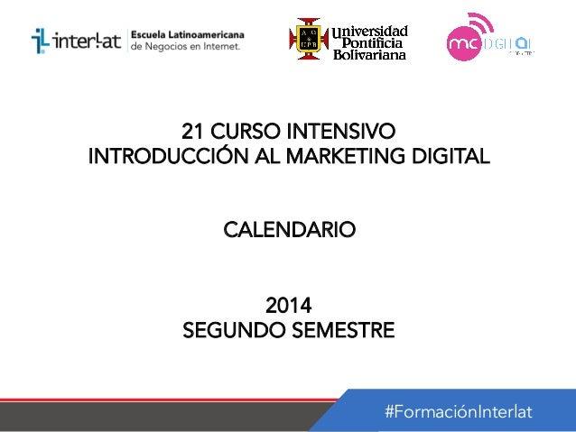 #FormaciónInterlat 21 CURSO INTENSIVO INTRODUCCIÓN AL MARKETING DIGITAL CALENDARIO 2014 SEGUNDO SEMESTRE