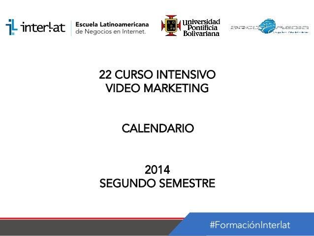 #FormaciónInterlat 22 CURSO INTENSIVO VIDEO MARKETING CALENDARIO 2014 SEGUNDO SEMESTRE