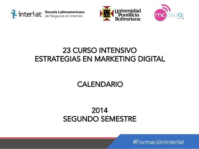 #FormaciónInterlat 23 CURSO INTENSIVO ESTRATEGIAS EN MARKETING DIGITAL CALENDARIO 2014 SEGUNDO SEMESTRE