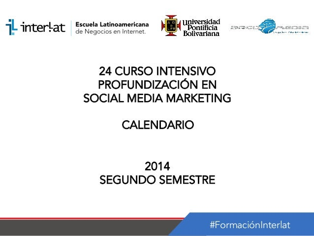 #FormaciónInterlat 24 CURSO INTENSIVO PROFUNDIZACIÓN EN SOCIAL MEDIA MARKETING CALENDARIO 2014 SEGUNDO SEMESTRE