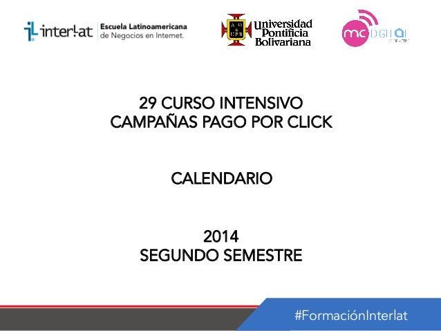 #FormaciónInterlat 29 CURSO INTENSIVO CAMPAÑAS PAGO POR CLICK CALENDARIO 2014 SEGUNDO SEMESTRE