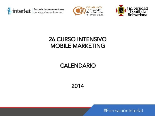 26 CURSO INTENSIVO MOBILE MARKETING CALENDARIO 2014  #FormaciónInterlat