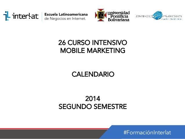 #FormaciónInterlat 26 CURSO INTENSIVO MOBILE MARKETING CALENDARIO 2014 SEGUNDO SEMESTRE