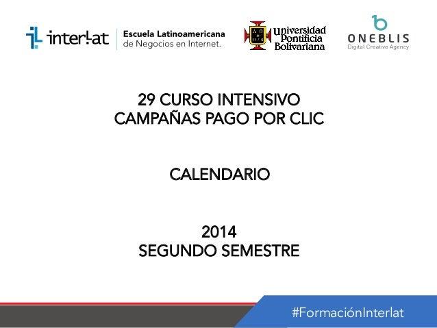 #FormaciónInterlat 29 CURSO INTENSIVO CAMPAÑAS PAGO POR CLIC CALENDARIO 2014 SEGUNDO SEMESTRE