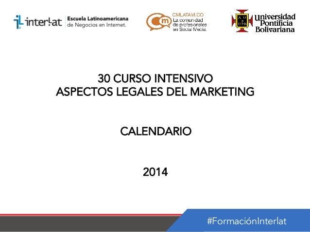 30 CURSO INTENSIVO ASPECTOS LEGALES DEL MARKETING CALENDARIO 2014  #FormaciónInterlat