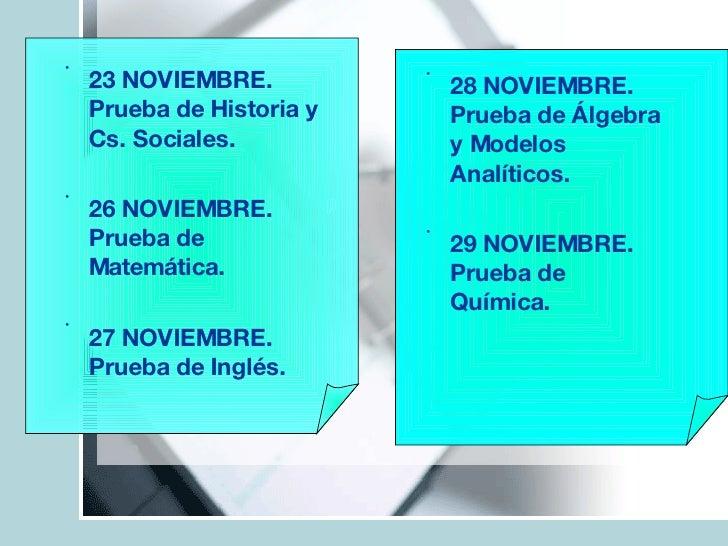 <ul><li>23 NOVIEMBRE. Prueba de Historia y Cs. Sociales. </li></ul><ul><li>26 NOVIEMBRE. Prueba de Matemática. </li></ul><...