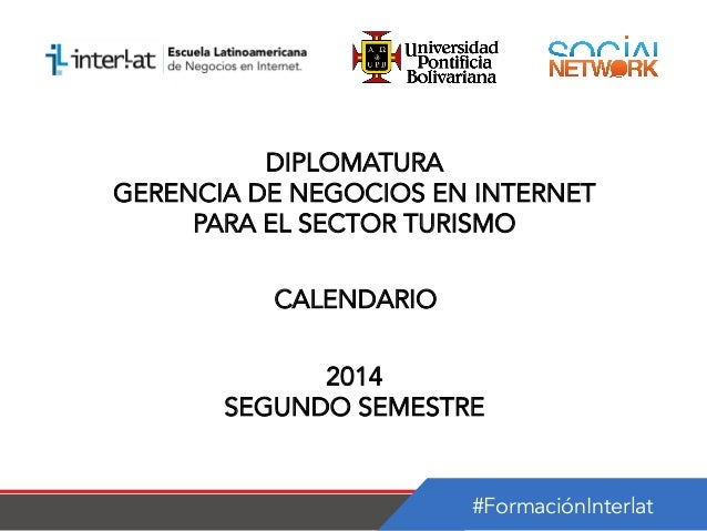 #FormaciónInterlat DIPLOMATURA GERENCIA DE NEGOCIOS EN INTERNET PARA EL SECTOR TURISMO CALENDARIO 2014 SEGUNDO SEMESTRE
