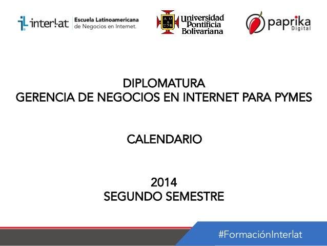 #FormaciónInterlat DIPLOMATURA GERENCIA DE NEGOCIOS EN INTERNET PARA PYMES CALENDARIO 2014 SEGUNDO SEMESTRE