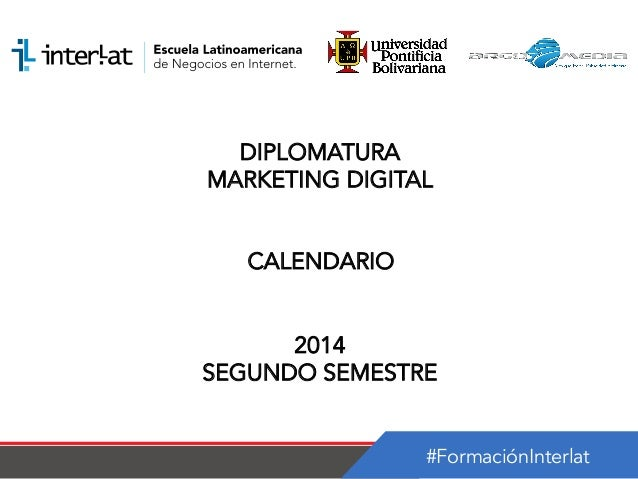 #FormaciónInterlat DIPLOMATURA MARKETING DIGITAL CALENDARIO 2014 SEGUNDO SEMESTRE