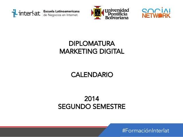 #FormaciónInterlat DIPLOMATURA MARKETING DIGITAL CALENDARIO 2014 SEGUNDO SEMESTRE