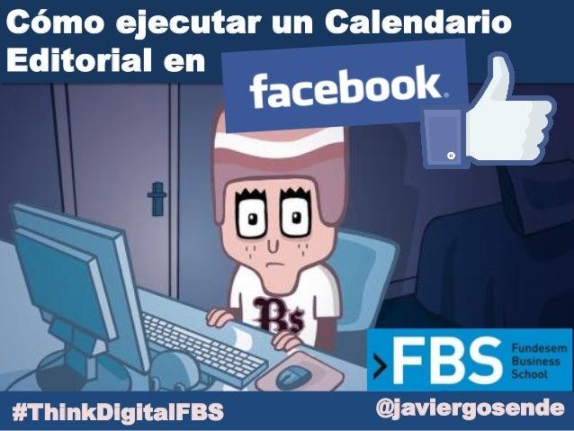 @javiergosende Cómo ejecutar un Calendario Editorial en #ThinkDigitalFBS