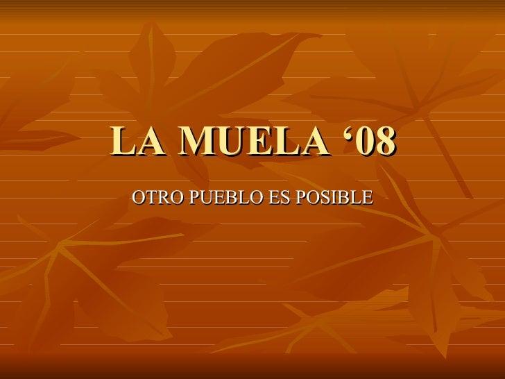 LA MUELA '08 OTRO PUEBLO ES POSIBLE