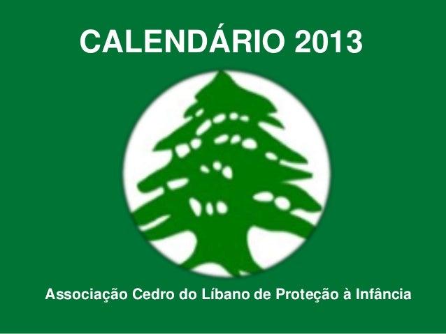 CALENDÁRIO 2013Associação Cedro do Líbano de Proteção à Infância