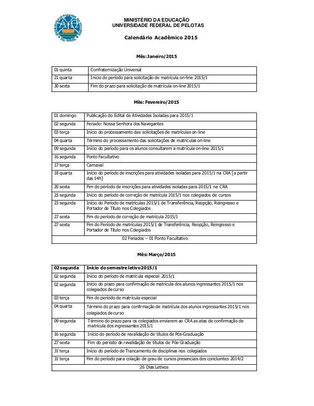 MINISTÉRIO DA EDUCAÇÃO UNIVERSIDADE FEDERAL DE PELOTAS Calendário Acadêmico 2015 Mês: Janeiro/2015 01 quinta Confraterniza...