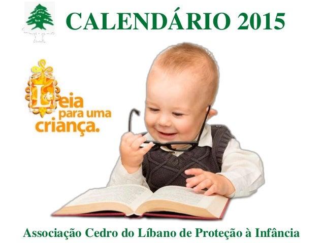 CALENDÁRIO 2015 Associação Cedro do Líbano de Proteção à Infância