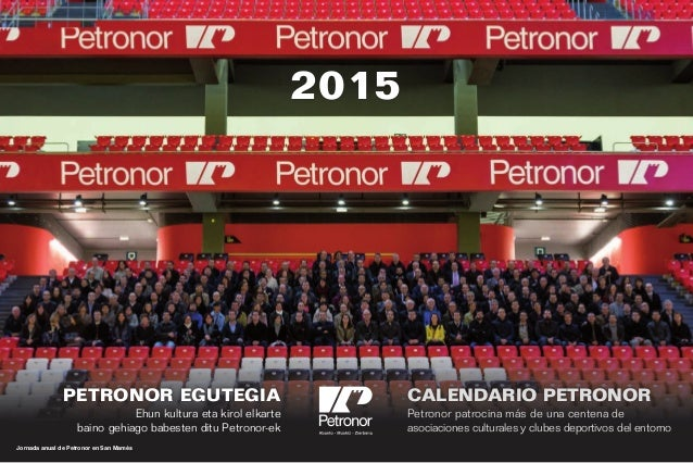 2015 PETRONOR EGUTEGIA Ehun kultura eta kirol elkarte baino gehiago babesten ditu Petronor-ek CALENDARIO PETRONOR Petronor...