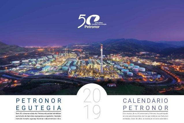 P E T R O N O R E G U T E G I A CALENDARIO P E T R O N O R 20 19 Con motivo de su 50 aniversario, Petronor ha participado ...