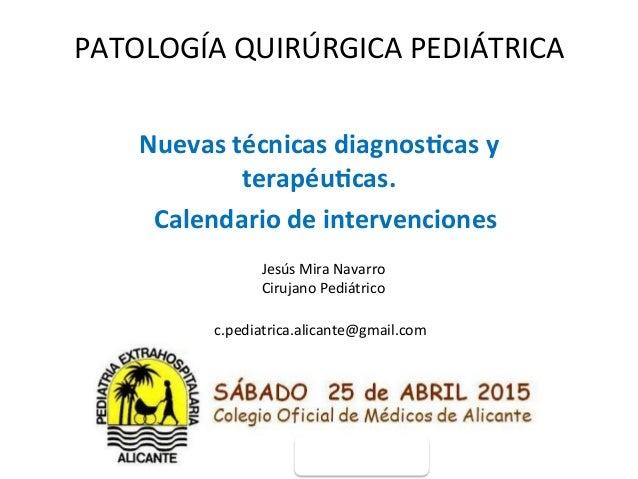 PATOLOGÍA  QUIRÚRGICA  PEDIÁTRICA   Nuevas  técnicas  diagnos0cas  y   terapéu0cas.       Calendario ...