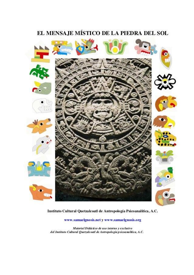 EL MENSAJE MÍSTICO DE LA PIEDRA DEL SOL Instituto Cultural Quetzalcoatl de Antropología Psicoanalítica, A.C. www.samaelgno...