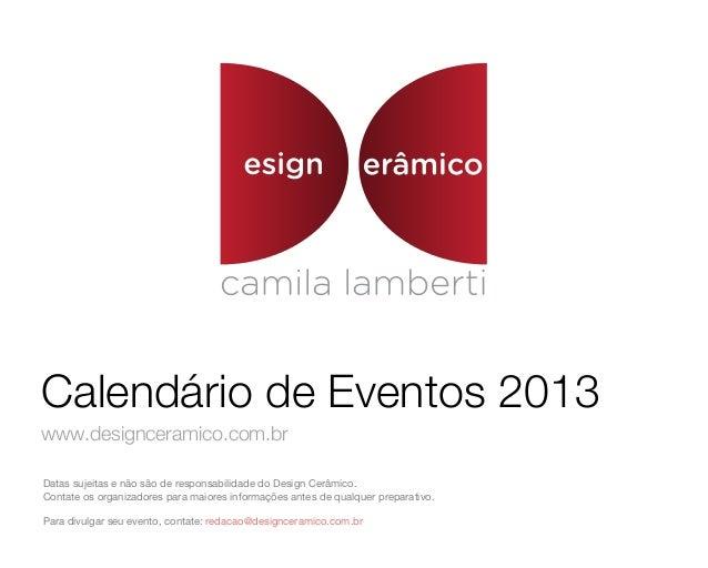 Calendário de Eventos 2013www.designceramico.com.brDatas sujeitas e não são de responsabilidade do Design Cerâmico.Contate...