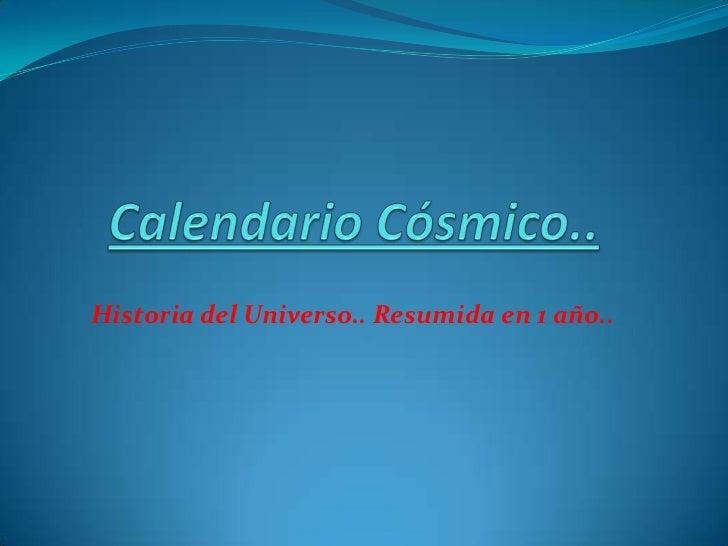 Calendario Cósmico..<br />Historia del Universo.. Resumida en 1 año..<br />