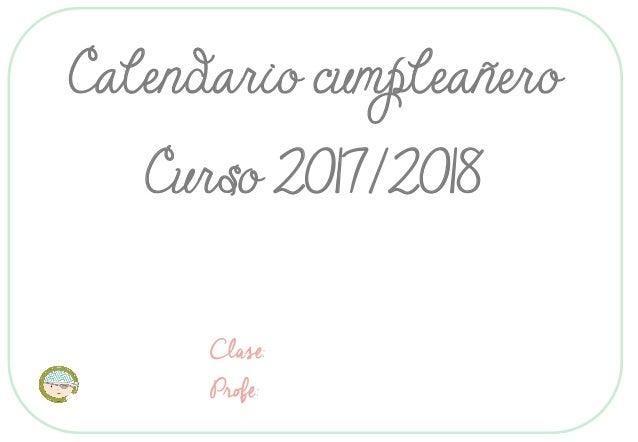 Calendario cumpleañero Curso 2017/2018 Clase: Profe: