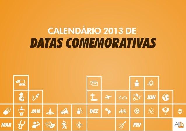 CALENDÁRIO 2013 DE      DATAS COMEMORATIVAS                                   JUN      JAN           DEZMAR               ...