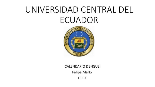 UNIVERSIDAD CENTRAL DEL ECUADOR CALENDARIO DENGUE Felipe Merlo HEE2