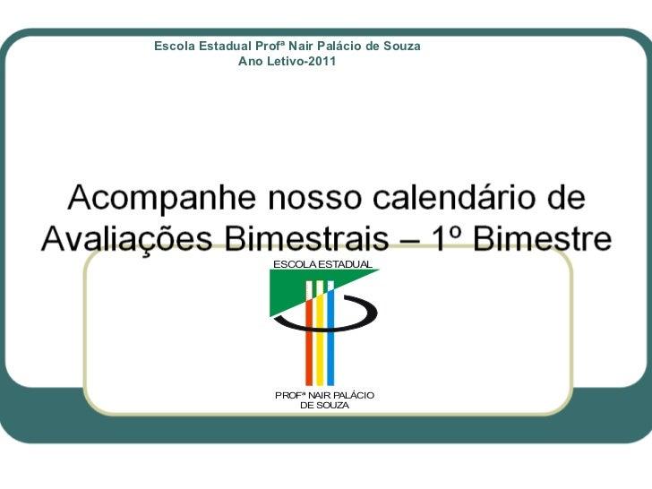 Escola Estadual Profª Nair Palácio de Souza Ano Letivo-2011