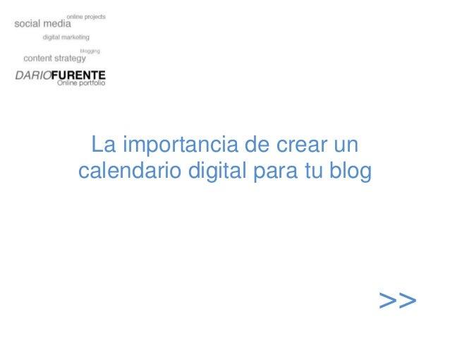 La importancia de crear uncalendario digital para tu blog                                  >>