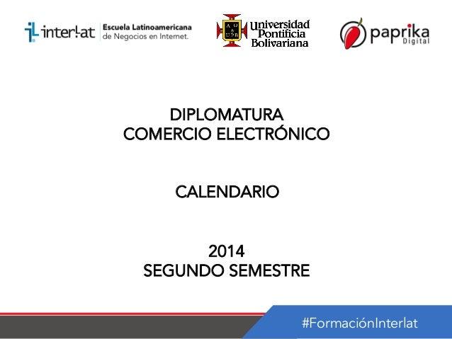 #FormaciónInterlat DIPLOMATURA COMERCIO ELECTRÓNICO CALENDARIO 2014 SEGUNDO SEMESTRE