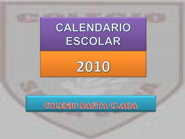 CALENDARIO ESCOLAR<br />2010<br />COLEGIO SANTA CLARA<br />