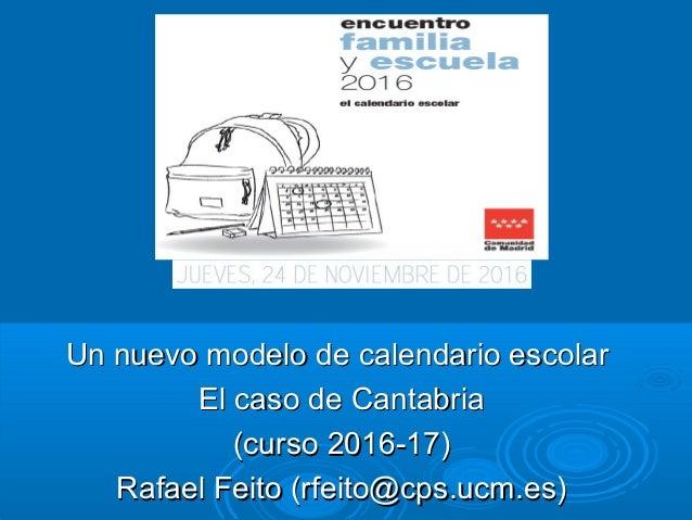 Un nuevo modelo de calendario escolarUn nuevo modelo de calendario escolar El caso de CantabriaEl caso de Cantabria (curso...
