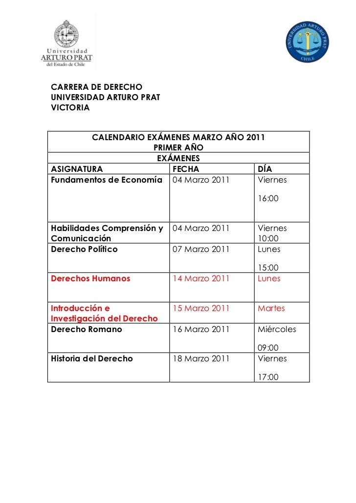 CARRERA DE DERECHOUNIVERSIDAD ARTURO PRATVICTORIA        CALENDARIO EXÁMENES MARZO AÑO 2011                     PRIMER AÑO...