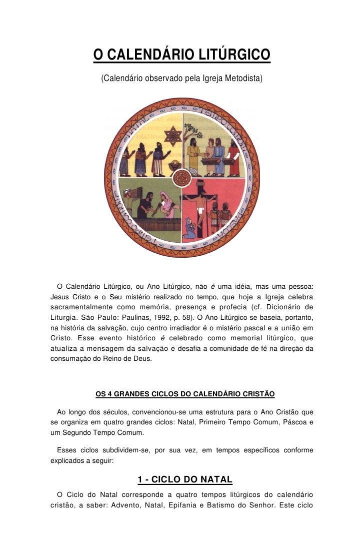 O CALENDÁRIO LITÚRGICO                (Calendário observado pela Igreja Metodista)       O Calendário Litúrgico, ou Ano Li...
