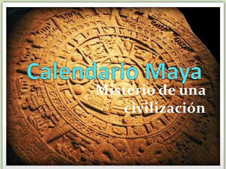 Calendario Maya<br />Misterio de una civilización<br />