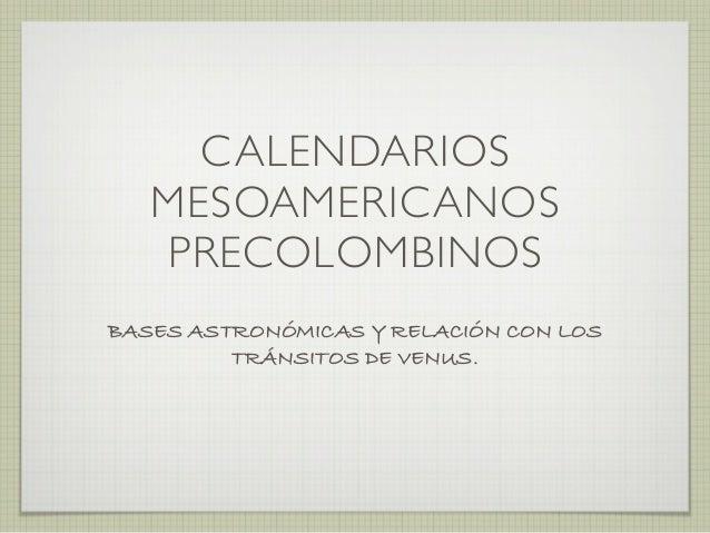 CALENDARIOS   MESOAMERICANOS   PRECOLOMBINOSBASES ASTRONÓMICAS Y RELACIÓN CON LOS         TRÁNSITOS DE VENUS.