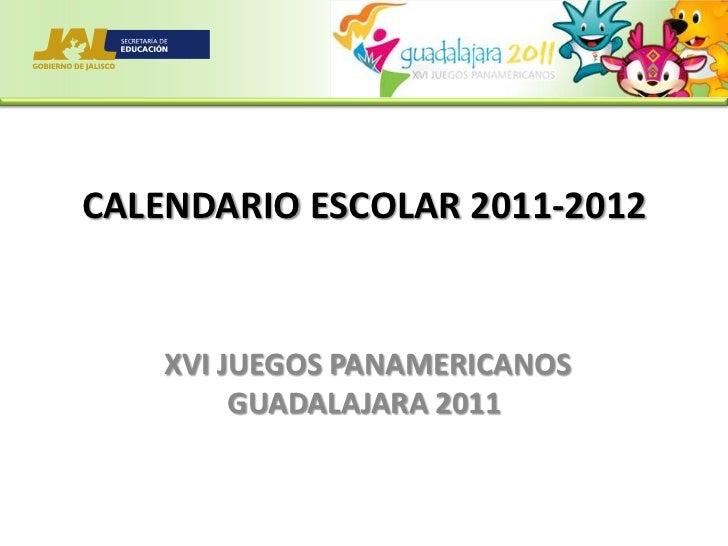 CALENDARIO ESCOLAR 2011-2012<br /> XVI JUEGOS PANAMERICANOS GUADALAJARA 2011<br />