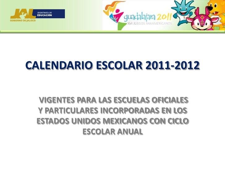 CALENDARIO ESCOLAR 2011-2012<br />VIGENTES PARA LAS ESCUELAS OFICIALES Y PARTICULARES INCORPORADAS EN LOS ESTADOS UNIDOS M...