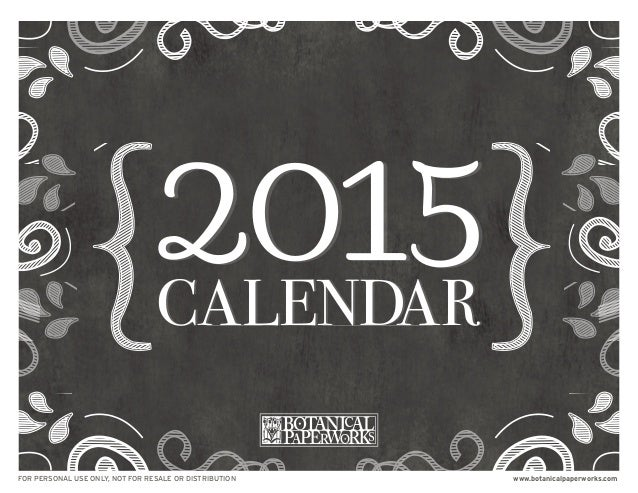 FOR PERSONAL USE ONLY, NOT FOR RESALE OR DISTRIBUTION www.botanicalpaperworks.com  CALENDAR