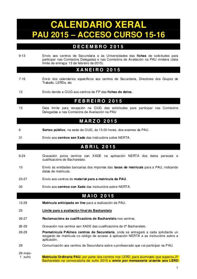 1 CALENDARIO XERAL PAU 2015 – ACCESO CURSO 15-16 D E C E M B R O 2 0 1 5 9-13 Envío aos centros de Secundaria e ás Univers...