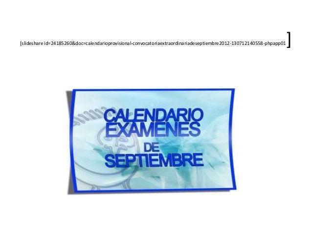 [slideshare id=24185260&doc=calendarioprovisional-convocatoriaextraordinariadeseptiembre2012-130712140558-phpapp01]