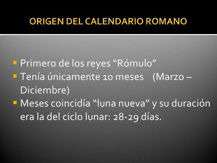 "<ul><li>Primero de los reyes ""Rómulo"" </li></ul><ul><li>Tenía únicamente 10 meses  (Marzo – Diciembre) </li></ul><ul><li>M..."
