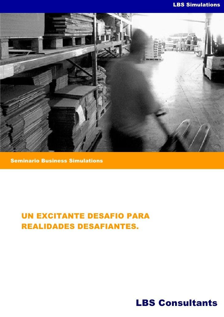 LBS Simulations     Seminario Business Simulations        UN EXCITANTE DESAFIO PARA    REALIDADES DESAFIANTES.            ...