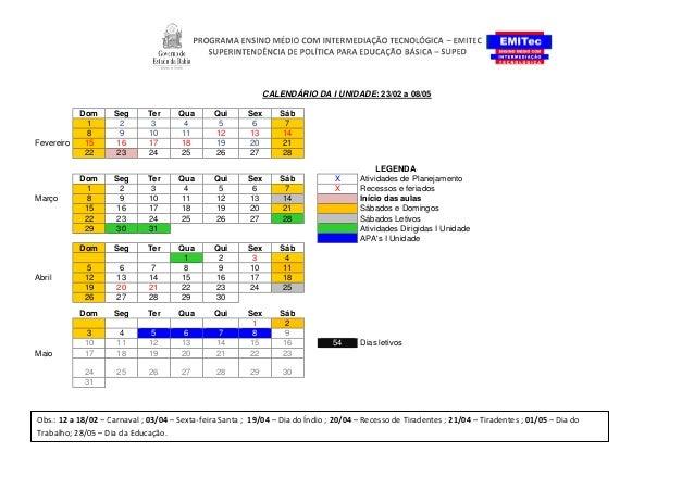 CALENDÁRIO DA I UNIDADE: 23/02 a 08/05 Dom Seg Ter Qua Qui Sex Sáb 1 2 3 4 5 6 7 8 9 10 11 12 13 14 Fevereiro 15 16 17 18 ...