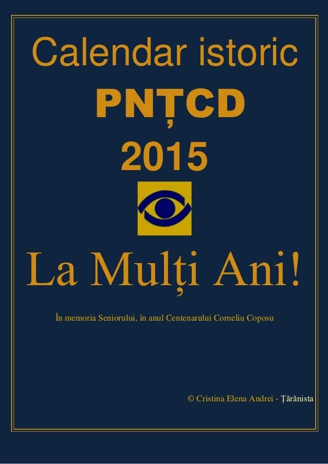 Calendar istoric PNŢCD 2015 La Mulţi Ani! În memoria Seniorului, în anul Centenarului Corneliu Coposu © Cristina Elena And...