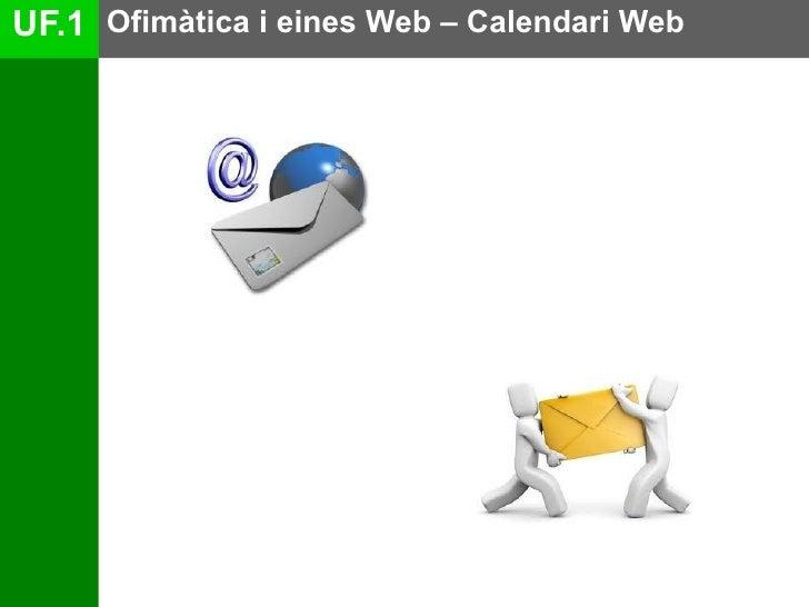 UF.1 Ofimàtica i eines Web – Calendari Web