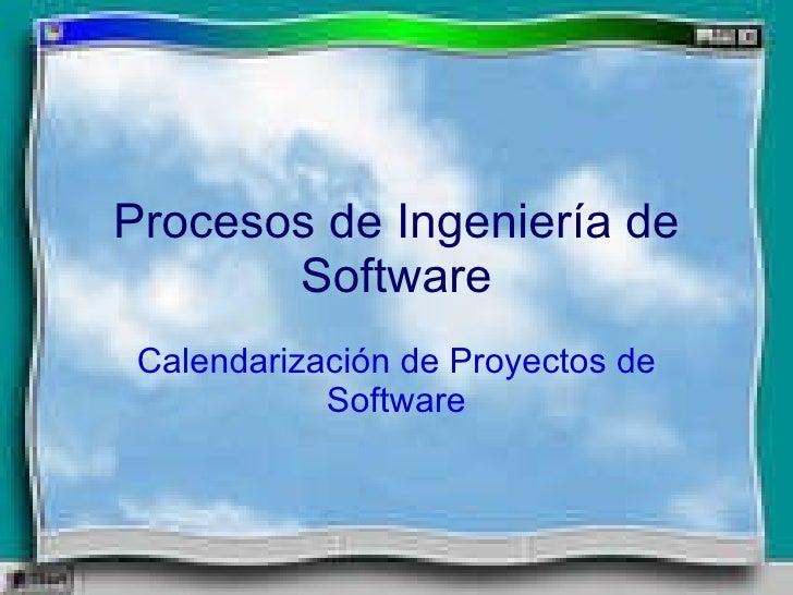 Procesos de Ingeniería de Software Calendarización de Proyectos de Software