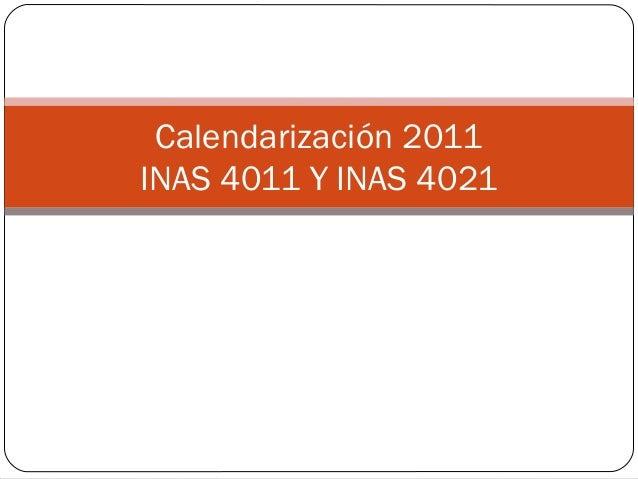 Calendarización 2011INAS 4011 Y INAS 4021